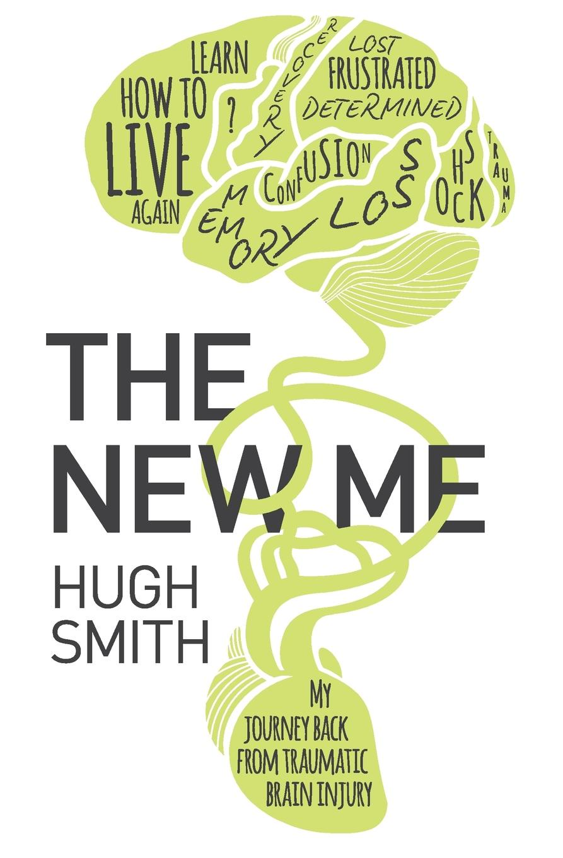Hugh Smith The New Me. My Journey Back From Traumatic Brain Injury недорого
