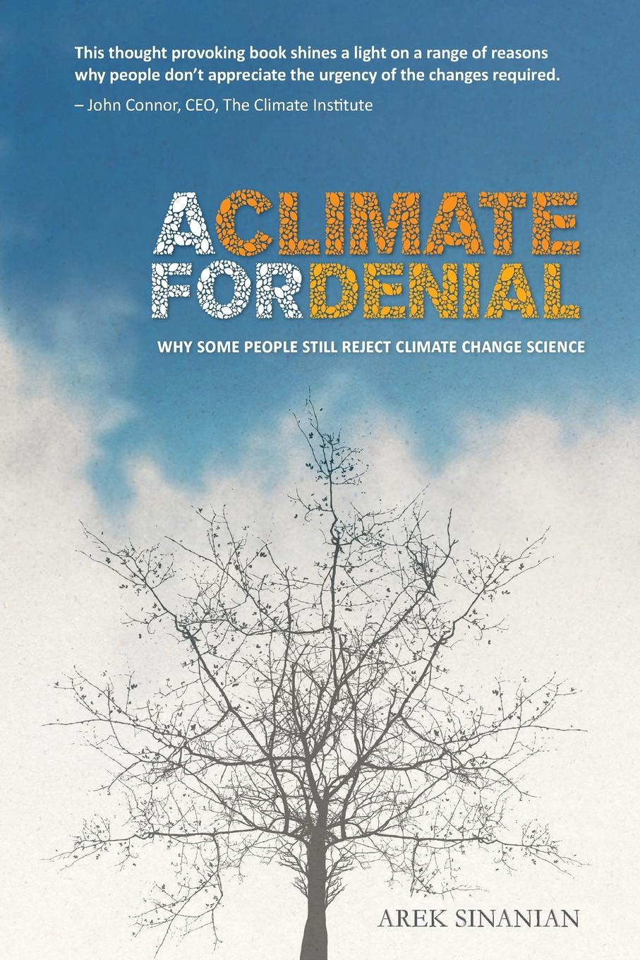 Arek Sinanian A Climate for Denial. Why Some People Still Reject Climate Change Science bryan frank climate dynamics why does climate vary