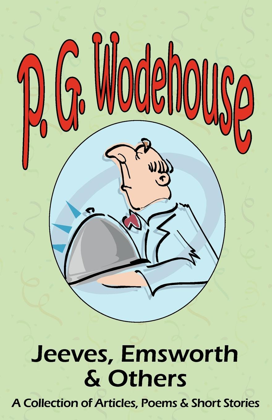 P. G. Wodehouse Jeeves, Emsworth & Others. A Collection of Articles, Poems & Short Stories- From the Manor Wodehouse Collection, a Selection from the Early Works country manor