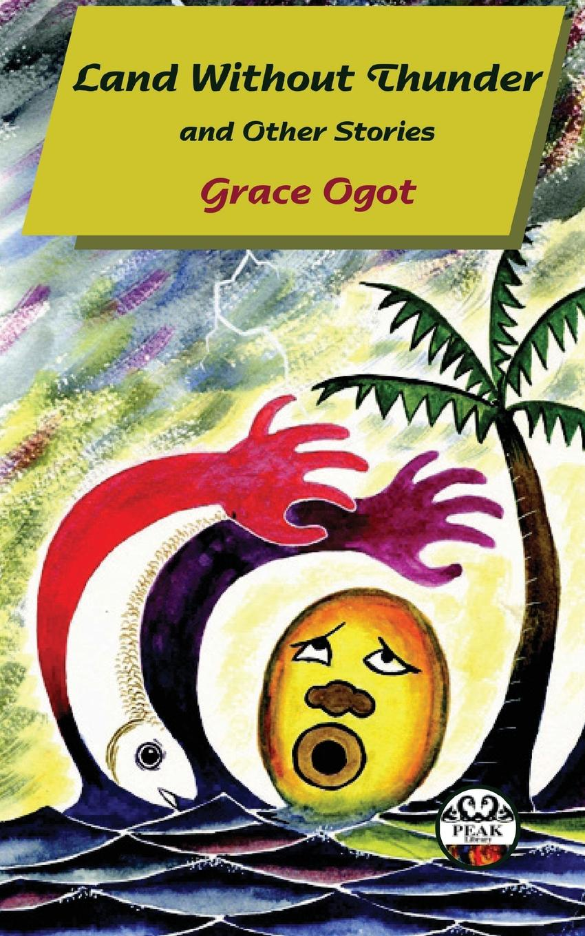 Grace Ogot Land Without Thunder and other stories colfer chris land of stories the mother goose diaries