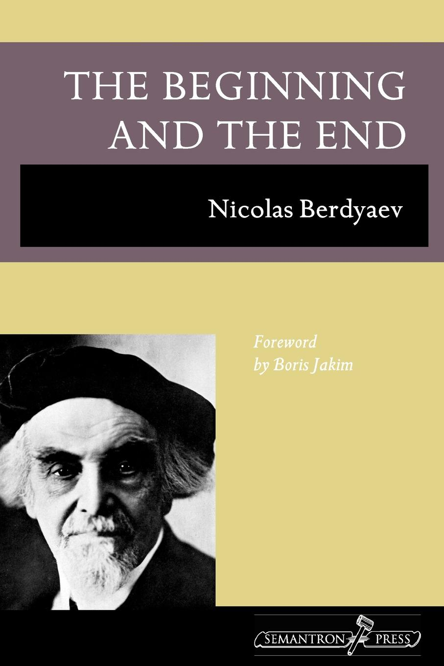 Nicolas Berdyaev, R. M. French The Beginning and the End hegel the end of history and the future