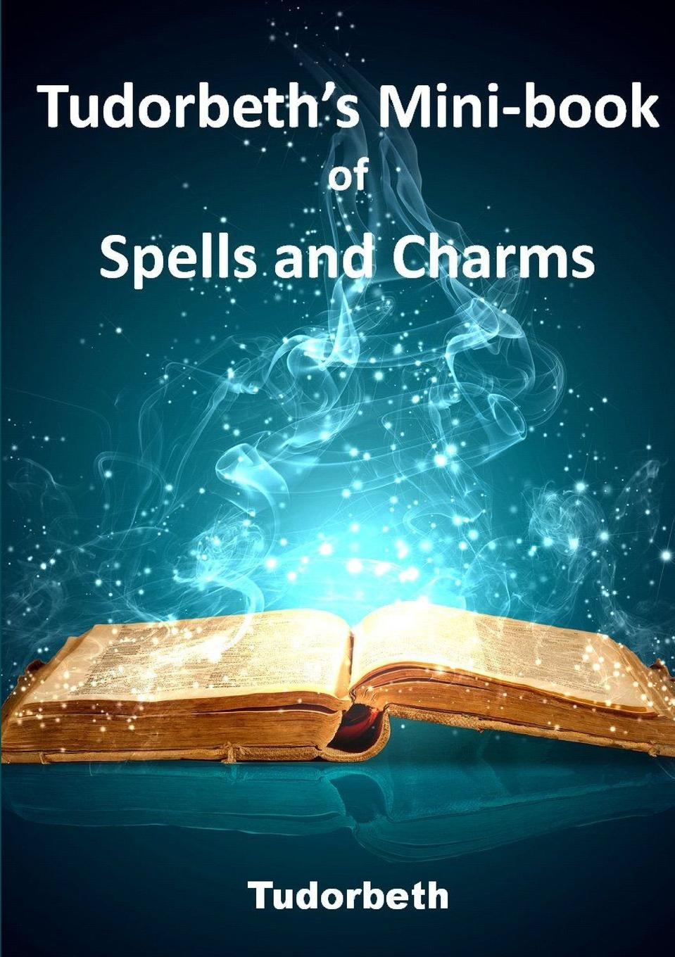 Tudorbeth Tudorbeth's Mini Book of Spells and Charms kate west the real witches' book of spells and rituals