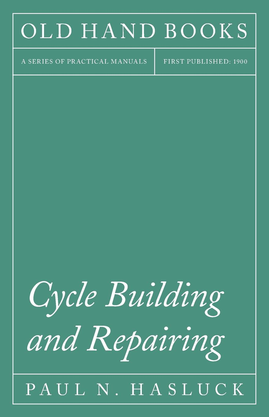 Cycle Building and Repairing First published 1900, this is a classic guide making...