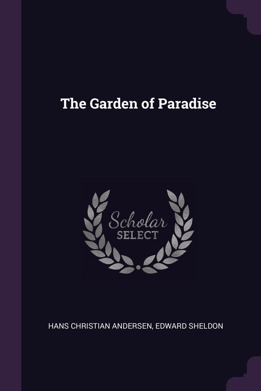 Hans Christian Andersen, Edward Sheldon The Garden of Paradise
