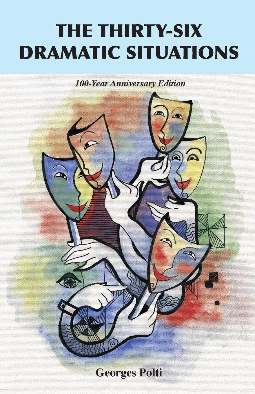 Georges Polti The Thirty-Six Dramatic Situations. The 100-Year Anniversary Edition