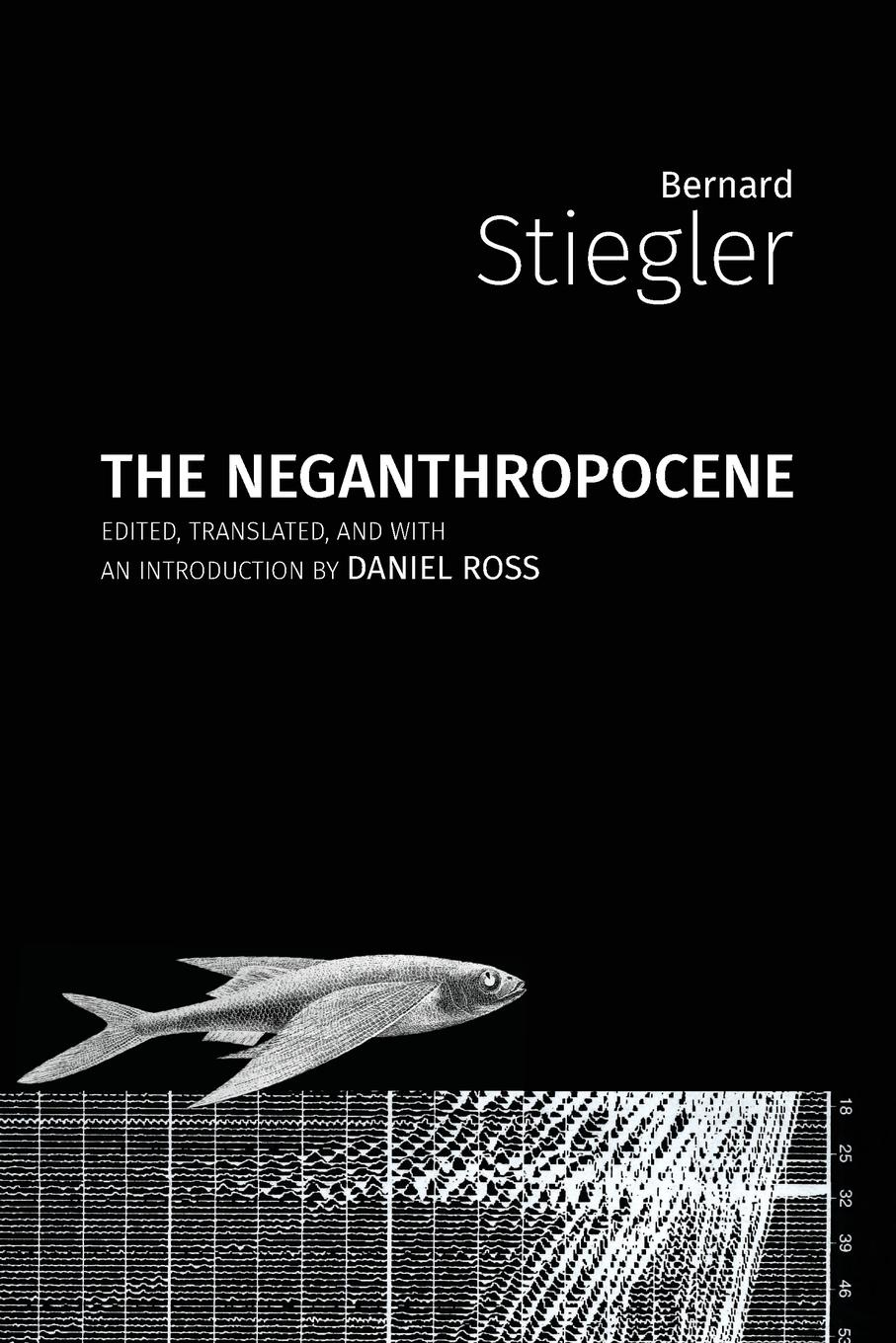 Bernard Stiegler, Daniel Ross The Neganthropocene michael a woodley in the wake of bernard heuvelmans
