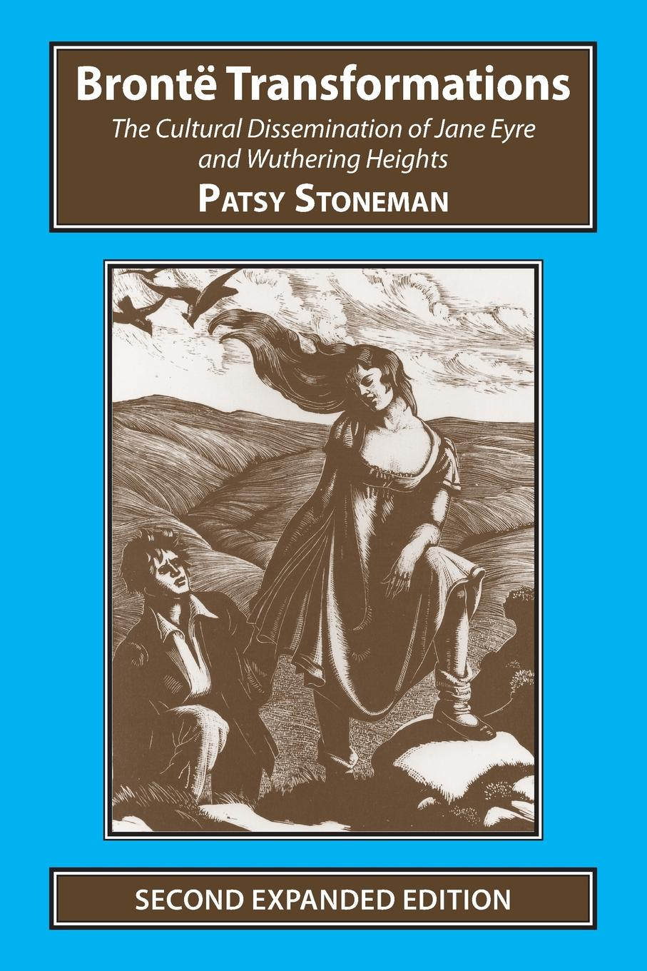 Patsy Stoneman Bronte Transformations. The Cultural Dissemination of Jane Eyre and Wuthering Heights
