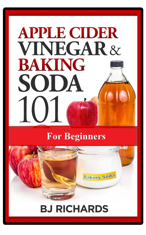 BJ Richards Apple Cider Vinegar & Baking Soda 101 for Beginners
