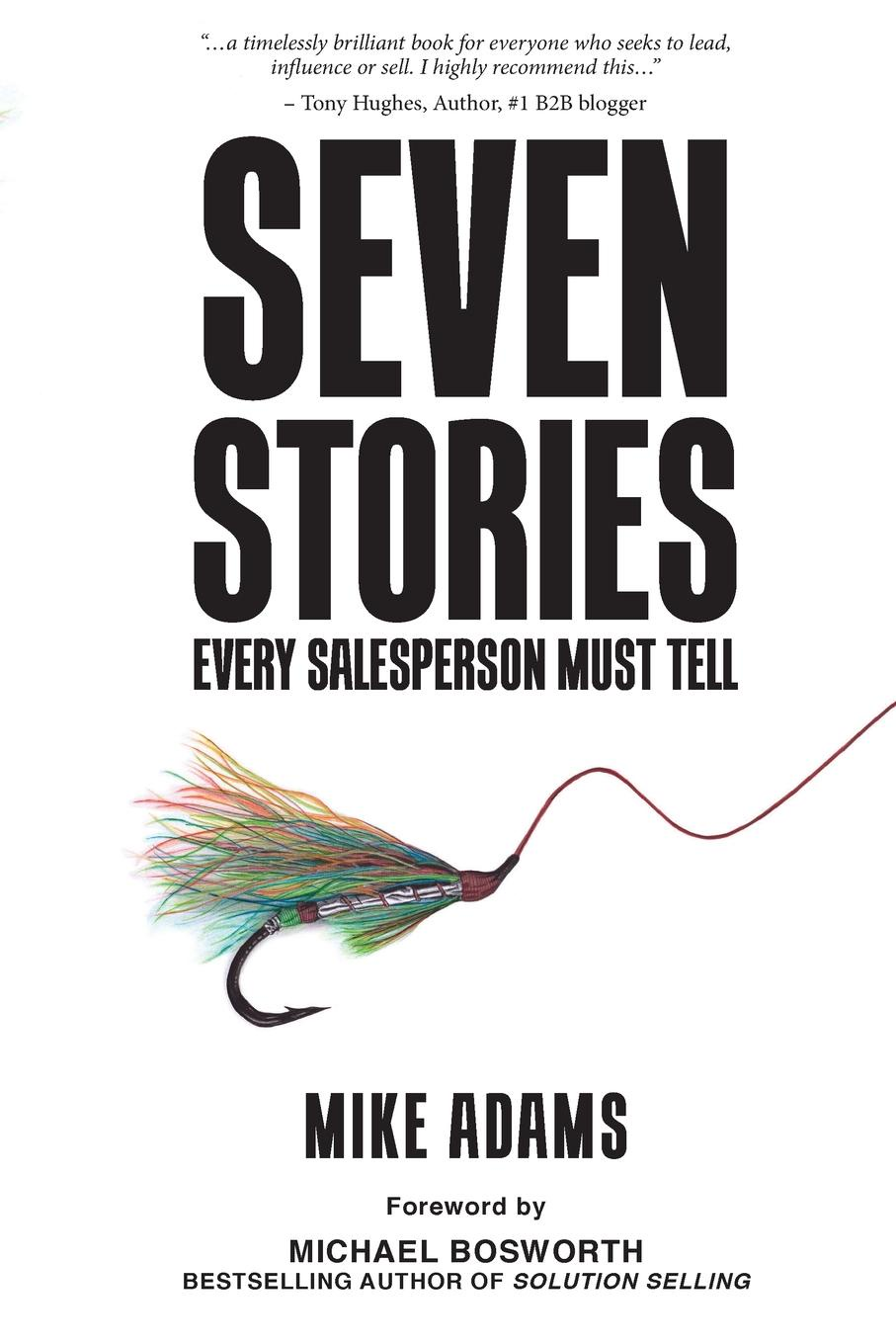 Mike Adams Seven Stories Every Salesperson Must Tell mike adams seven stories every salesperson must tell