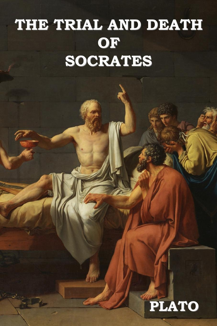 Plato, Benjamin Jowett The Trial and Death of Socrates xenophon the memorable thoughts of socrates