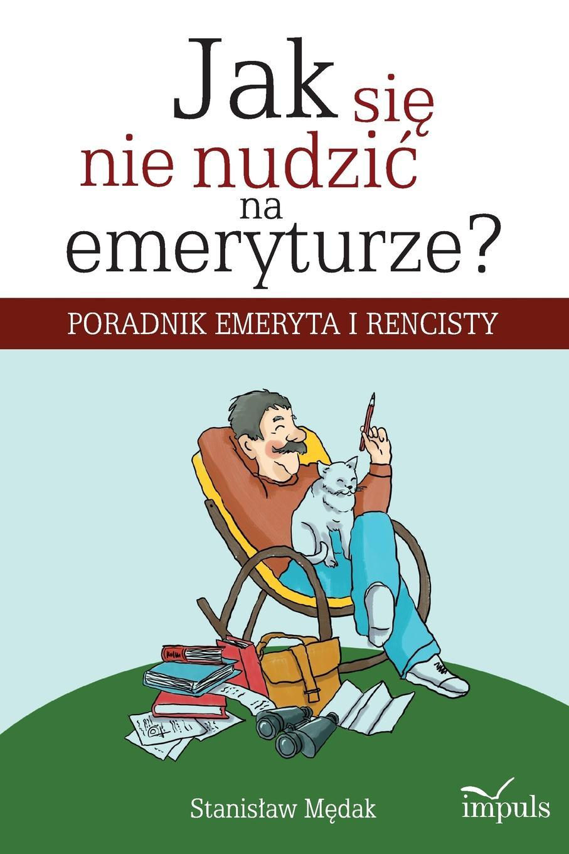 Stanisław Mędak Jak sie nie nudzic na emeryturze? liliana fabisińska weranda na czarcim cyplu tom 2 jak pies z kotem
