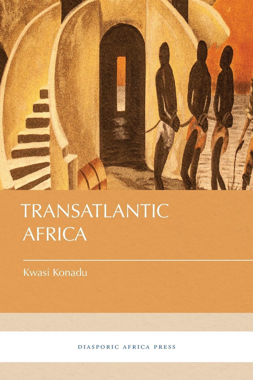 Kwasi Konadu Transatlantic Africa the diasporic vision