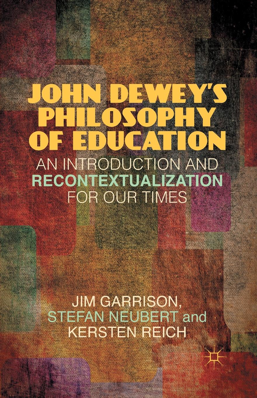 J. Garrison, S. Neubert, K. Reich John Dewey's Philosophy of Education. An Introduction and Recontextualization for Our Times