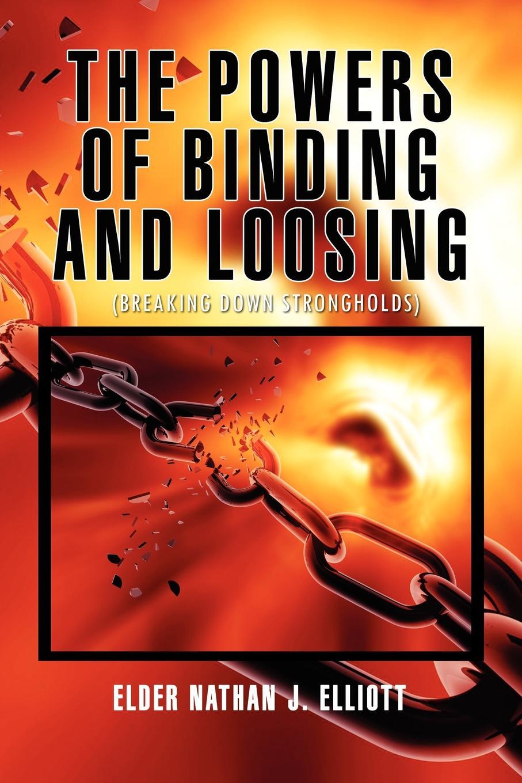 Elder Nathan J. Elliott The Powers of Binding and Loosing powers m babcock j the brotherhood 1