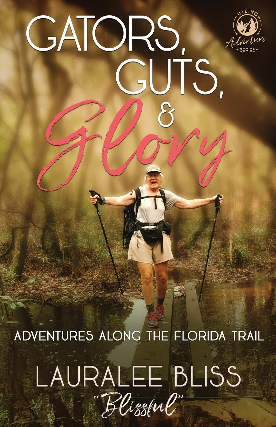 купить Lauralee Bliss Gators, Guts, & Glory. Adventures Along the Florida Trail дешево