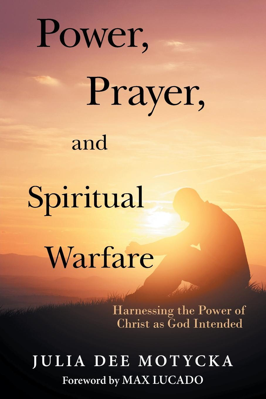 Julia Dee Motycka Power, Prayer, and Spiritual Warfare. Harnessing the Power of Christ as God Intended rosalind goforth how i know god answers prayer