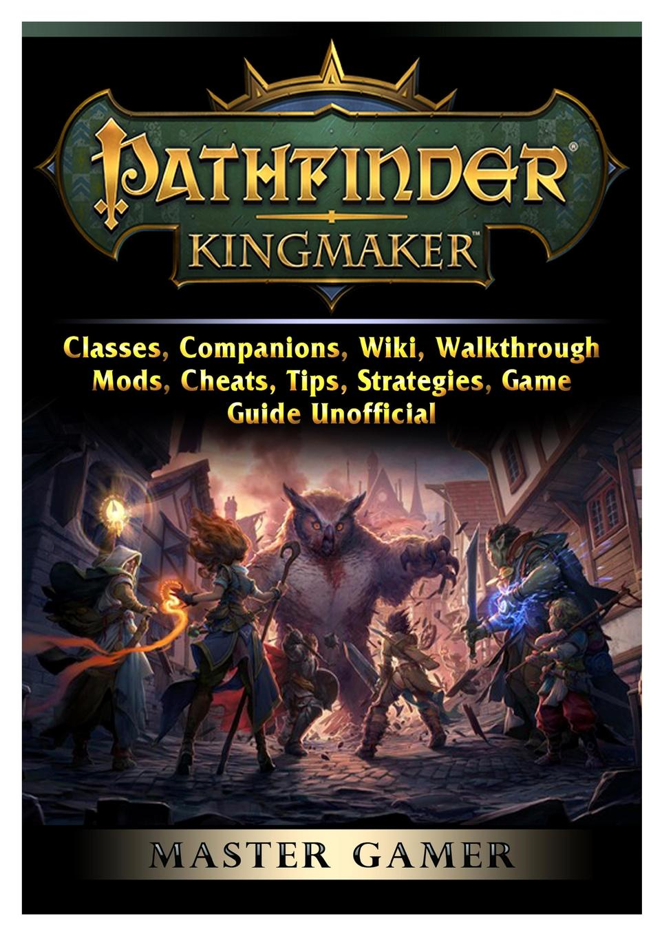 где купить Master Gamer Pathfinder Kingmaker, Classes, Companions, Wiki, Walkthrough, Mods, Cheats, Tips, Strategies, Game Guide Unofficial по лучшей цене