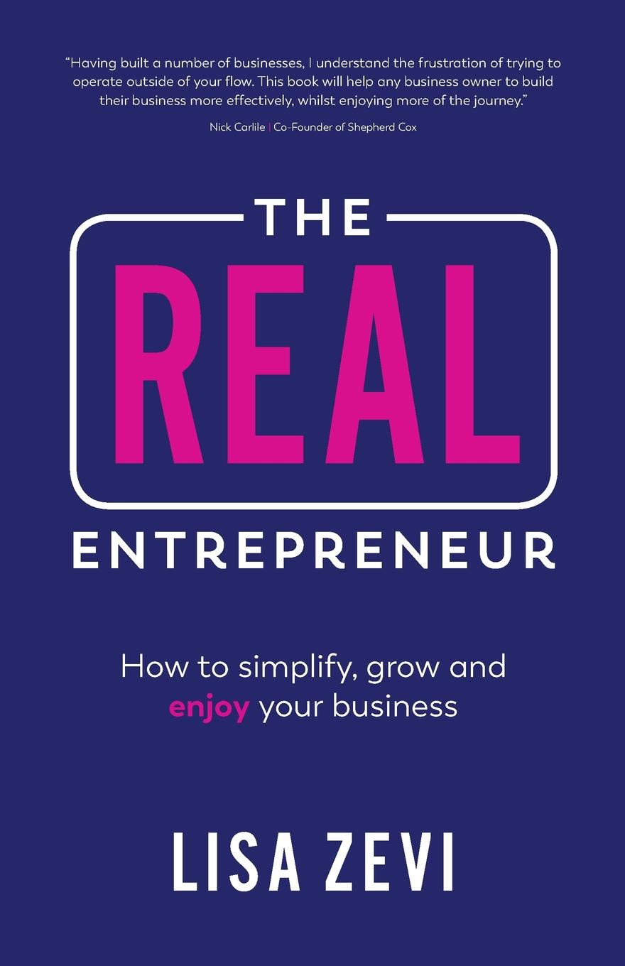 Lisa Zevi The REAL Entrepreneur. How to simplify, grow and enjoy your business linda parkinson hardman how to build a brilliant business with the internet 101 essential hints for every successful small business and entrepreneur