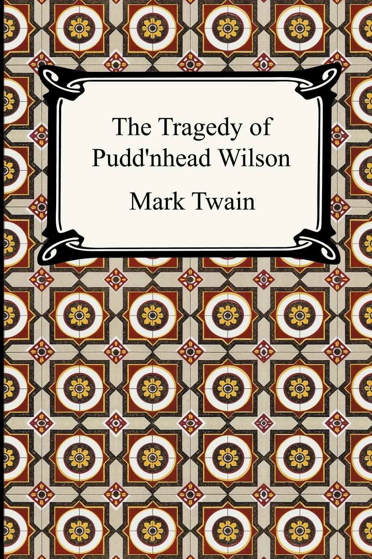 Mark Twain The Tragedy of Pudd'nhead Wilson m twain the tragedy of pudd'nhead wilson