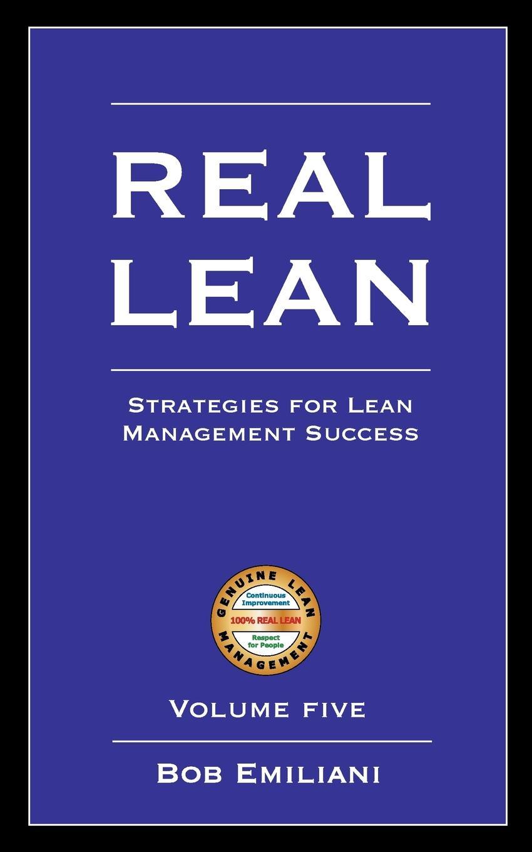 Bob Emiliani Real Lean. Strategies for Lean Management Success (Volume Five) lean s hero page 2