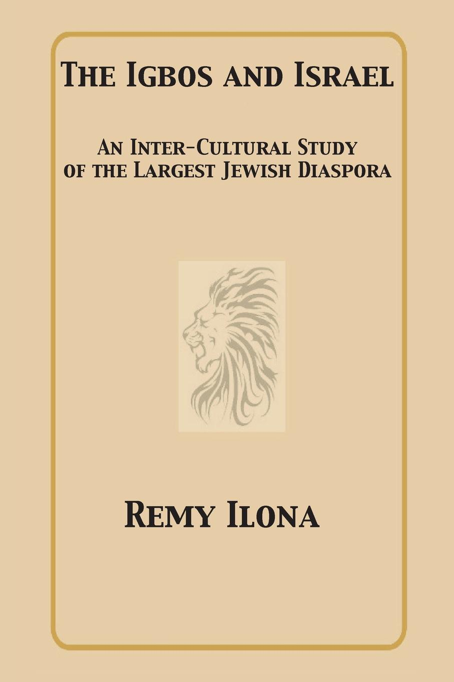 Remy Ilona The Igbos and Israel. An Inter-Cultural Study of the Largest Jewish Diaspora godwin sadoh five decades of music transmutation in nigeria and the diaspora