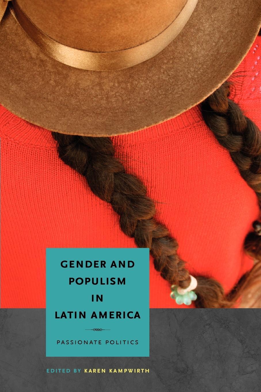 Gender and Populism in Latin America. Passionate Politics недорго, оригинальная цена