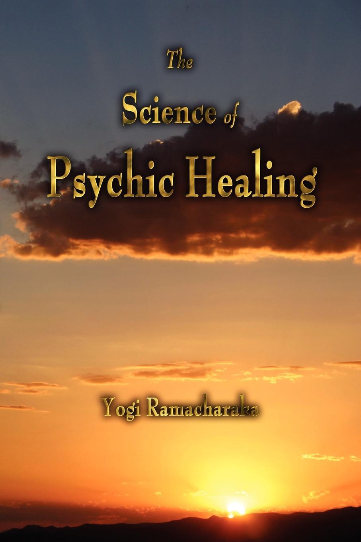 Yogi Ramacharaka The Science of Psychic Healing yogi ramacharaka the yoga of wisdom