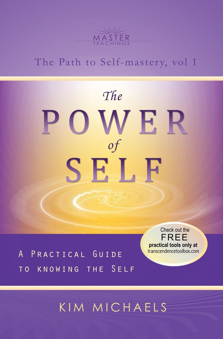 Kim Michaels The Power of Self. a Practical Guide to Knowing the Self michelle hillier inspired magic your guide to transforming your life with the power of the mind