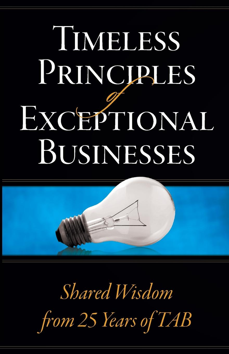 Timeless Principles of Exceptional Businesses. Shared Wisdom from 25 Years of TAB niall mckeown mark durkin the seven principles of digital business strategy