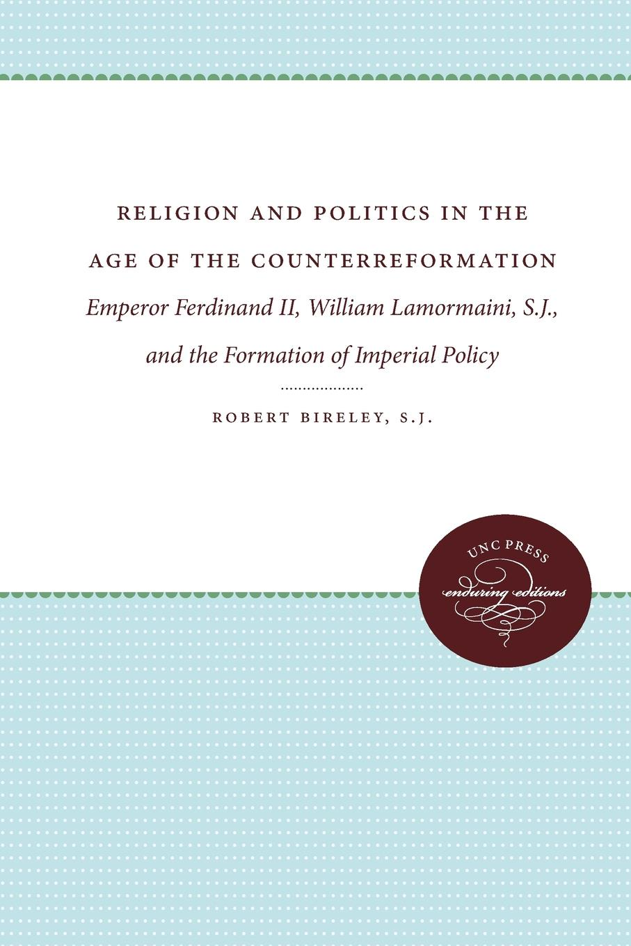 Robert S. J. Bireley Religion and Politics in the Age of the Counterreformation. Emperor Ferdinand II, William Lamormaini, S.J., and the Formation of the Imperial Policy dilan prasad harsha senanayake the influence of the civil war on mahinda rajapaksa s foreign policy in sri lanka during 2005 2015
