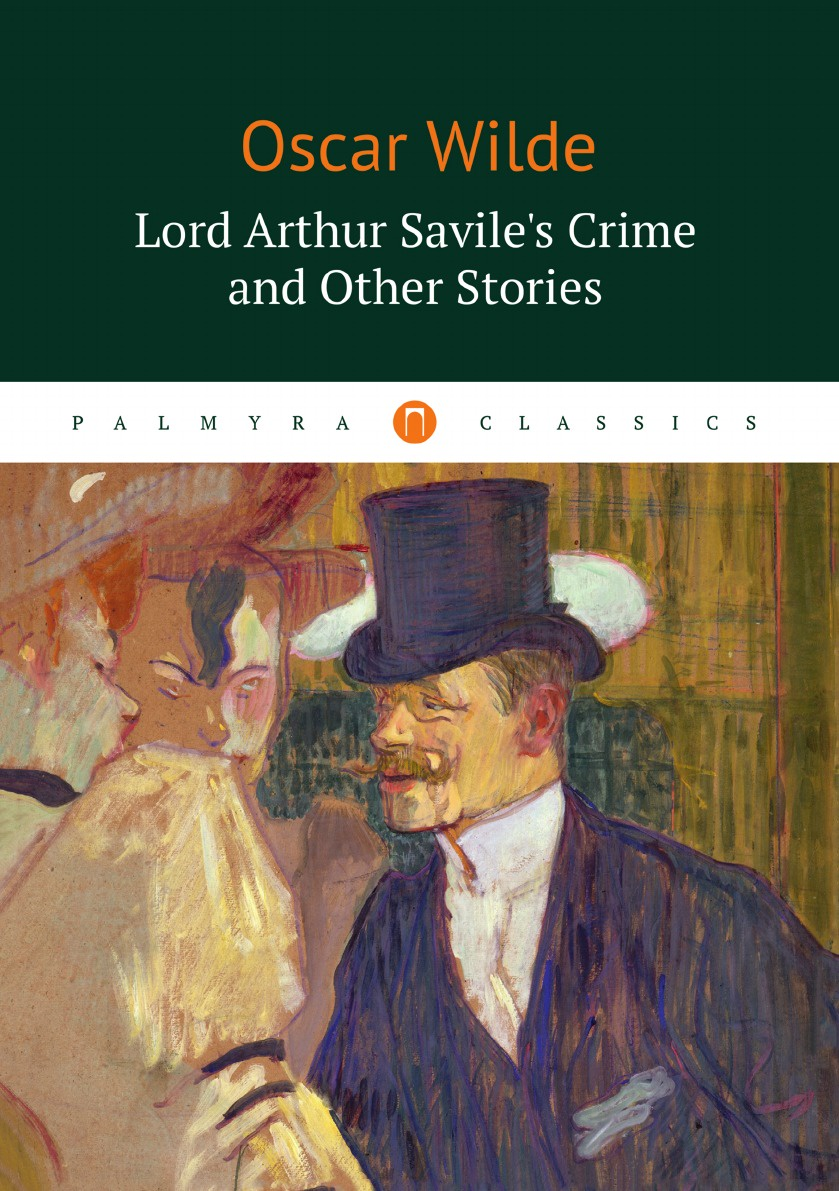 Oscar Wilde Lord Arthur Savile's Crime and Other Stories oscar wilde the ballad of reading gaol a poetry