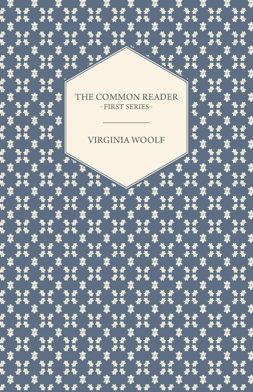 цена Virginia Woolf The Common Reader - First Series онлайн в 2017 году