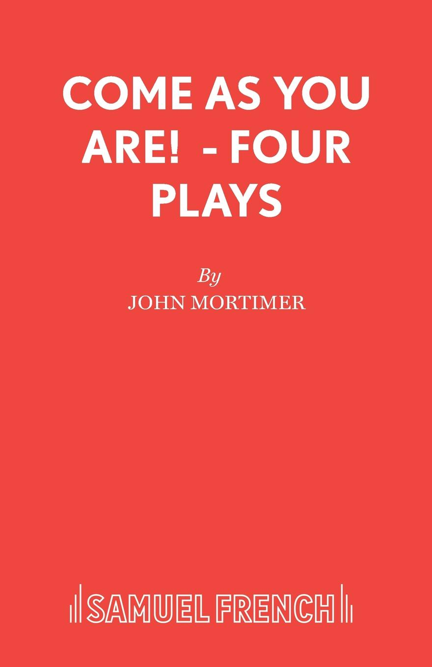 John Mortimer Come As You Are! - Four Plays four plays
