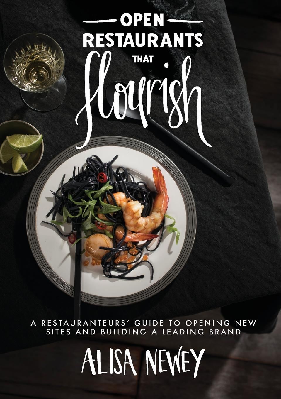 Newey Alisa Open Restaurants That Flourish. A Restauranteurs' Guide to Opening New Sites and Building a Leading Brand