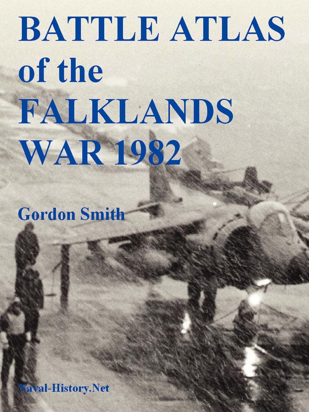 Gordon Smith Battle Atlas of the Falklands War 1982 by Land, Sea and Air mccabe william gordon ballads of battle and bravery