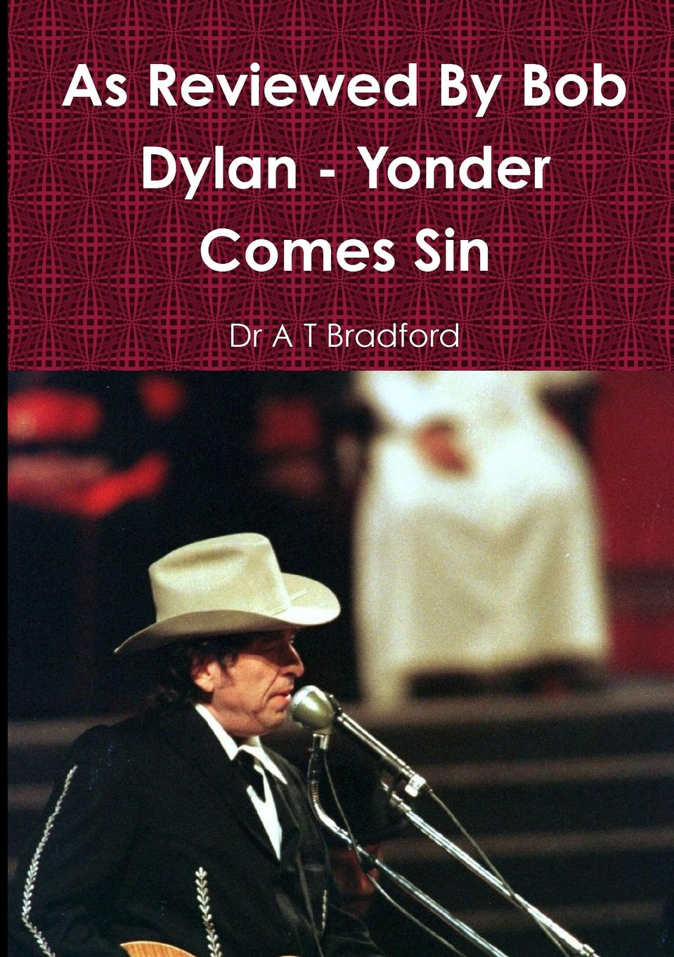 Dr A T Bradford As Reviewed By Bob Dylan - Yonder Comes Sin bob dylan bob dylan planet waves
