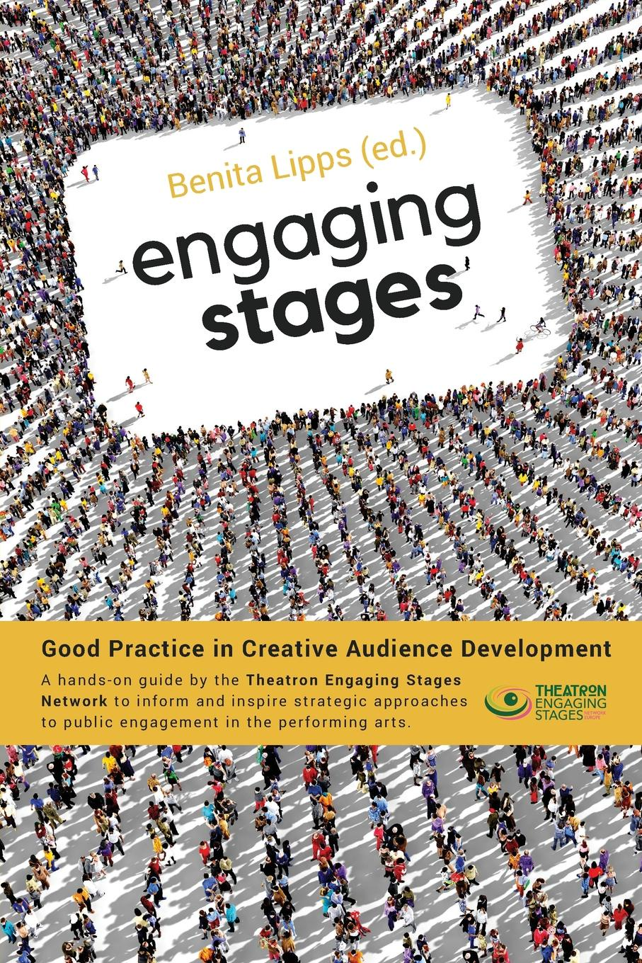 Engaging Stages. Good Practice in Creative Audience Development Engaging Stages is ahands-on guide for theatre makers and creative...