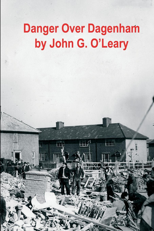 John Gerard O'Leary, C Herington Danger Over Dagenham arthur huggins the last evacuee dagenham to salcombe