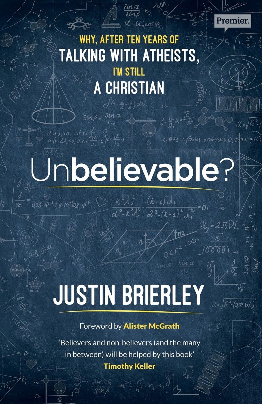 Justin Brierley Unbelievable?. Why After Ten Years Of Talking With Atheists, I'm Still A Christian schüklenk udo 50 voices of disbelief why we are atheists