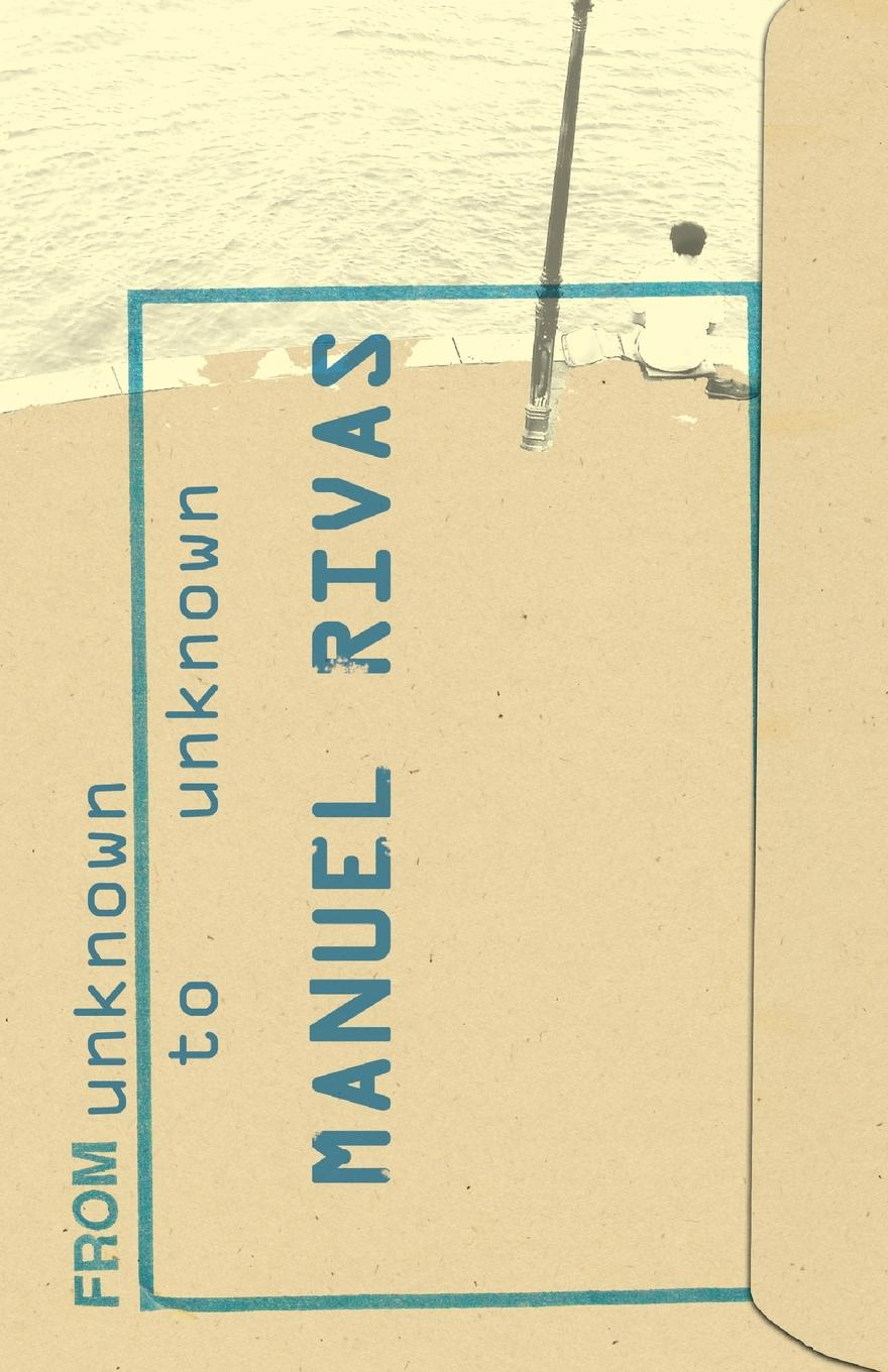 Manuel Rivas, Jonathan Dunne From Unknown to Unknown. An Anthology of Poetry by Manuel Rivas unknown required poems for reading and memorizing