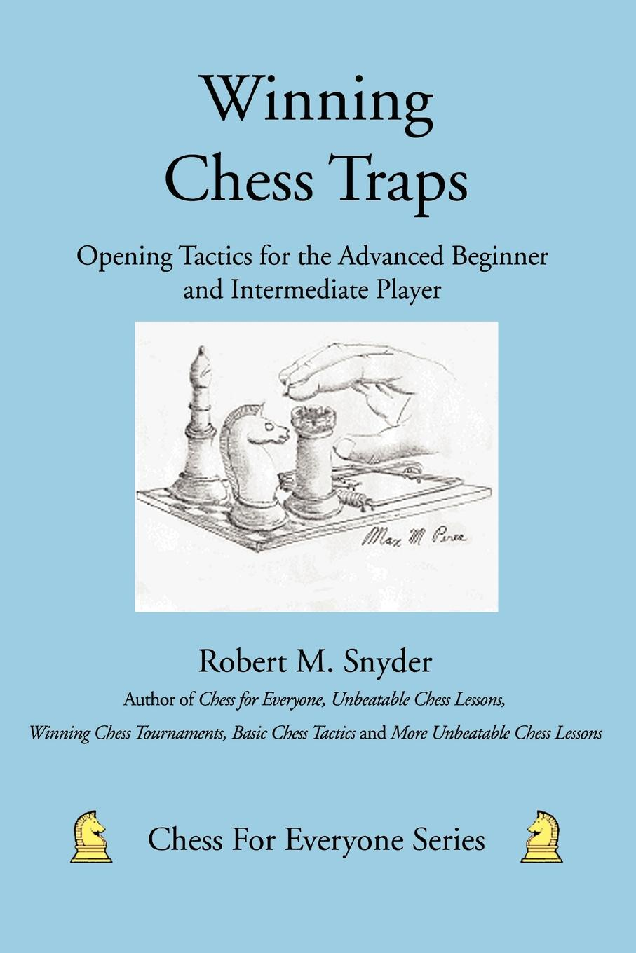 Robert M Snyder Winning Chess Traps. Opening Tactics for the Advanced Beginner and Intermediate Player aron nimzowitsch my system winning chess strategies
