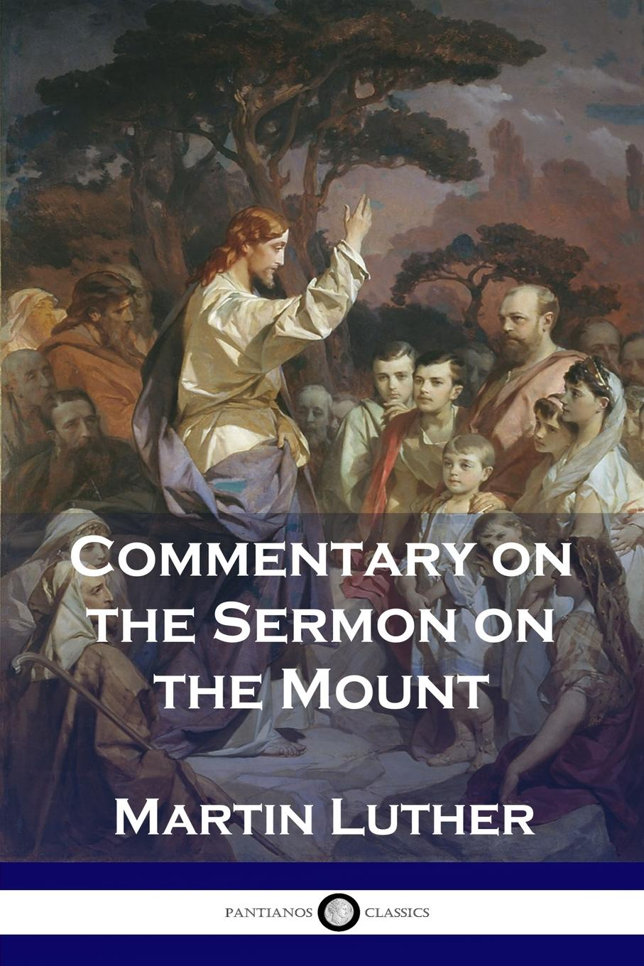 Martin Luther, Charles Hay Commentary on the Sermon Mount