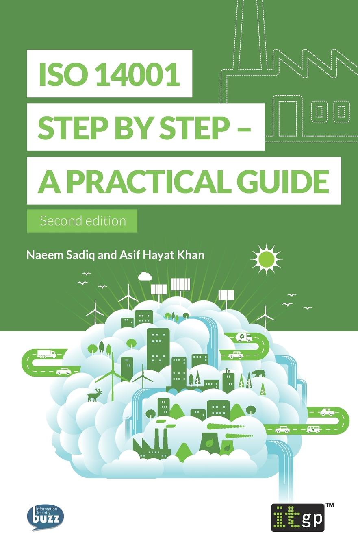 Naeem Sadiq, Asif Hayat Khan ISO 14001 Step by Step. A practical guide 2015版iso 14001环境管理体系内审员培训教程