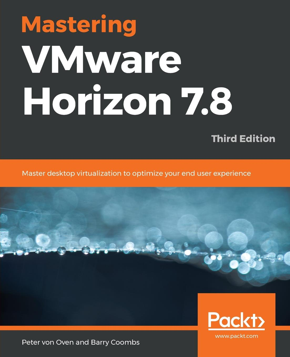 Peter von Oven, Barry Coombs Mastering VMware Horizon 7.8 - Third Edition jason ventresco implementing vmware horizon 7
