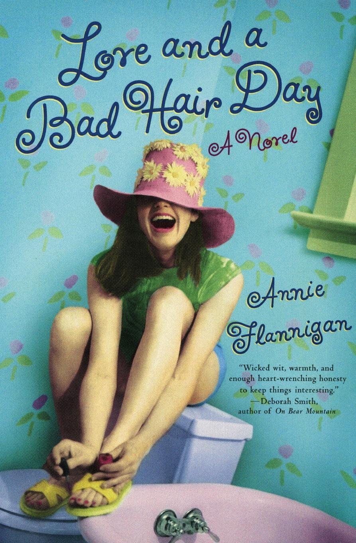 Annie Flannigan Love and a Bad Hair Day