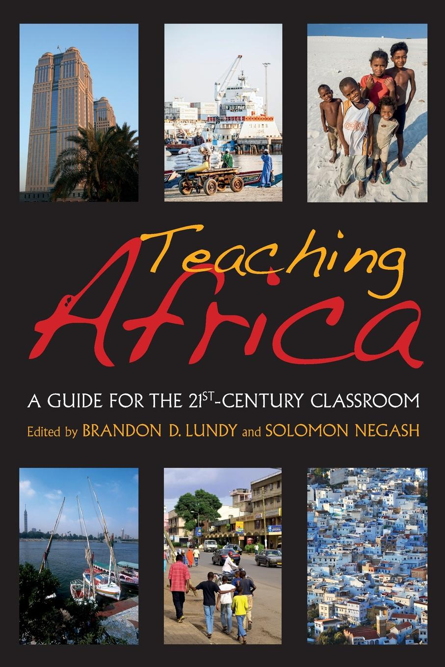 Teaching Africa. A Guide for the 21st-Century Classroom john shook r the god debates a 21st century guide for atheists and believers and everyone in between