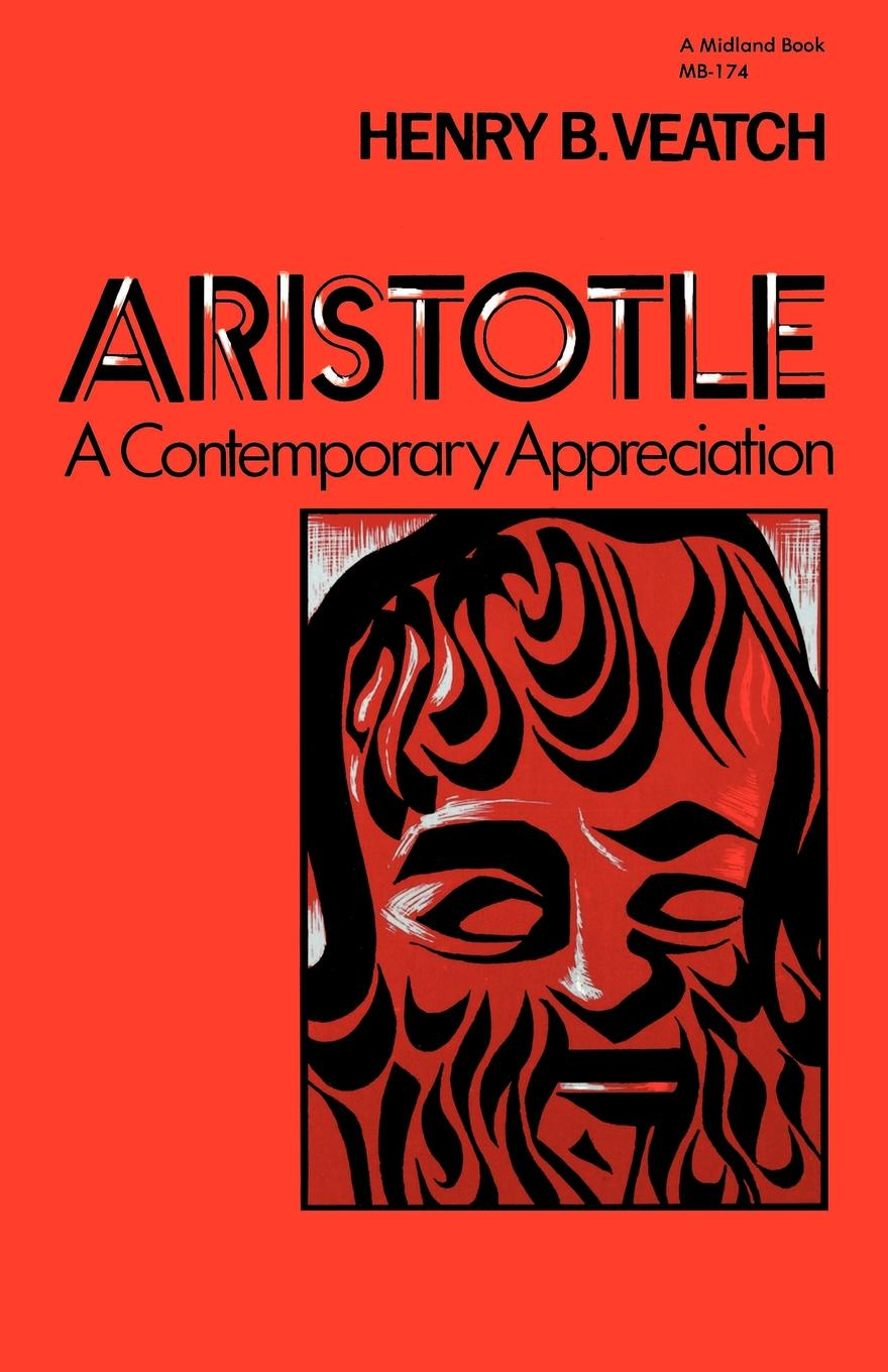 Henry B. Veatch Aristotle. A Contemporary Appreciation