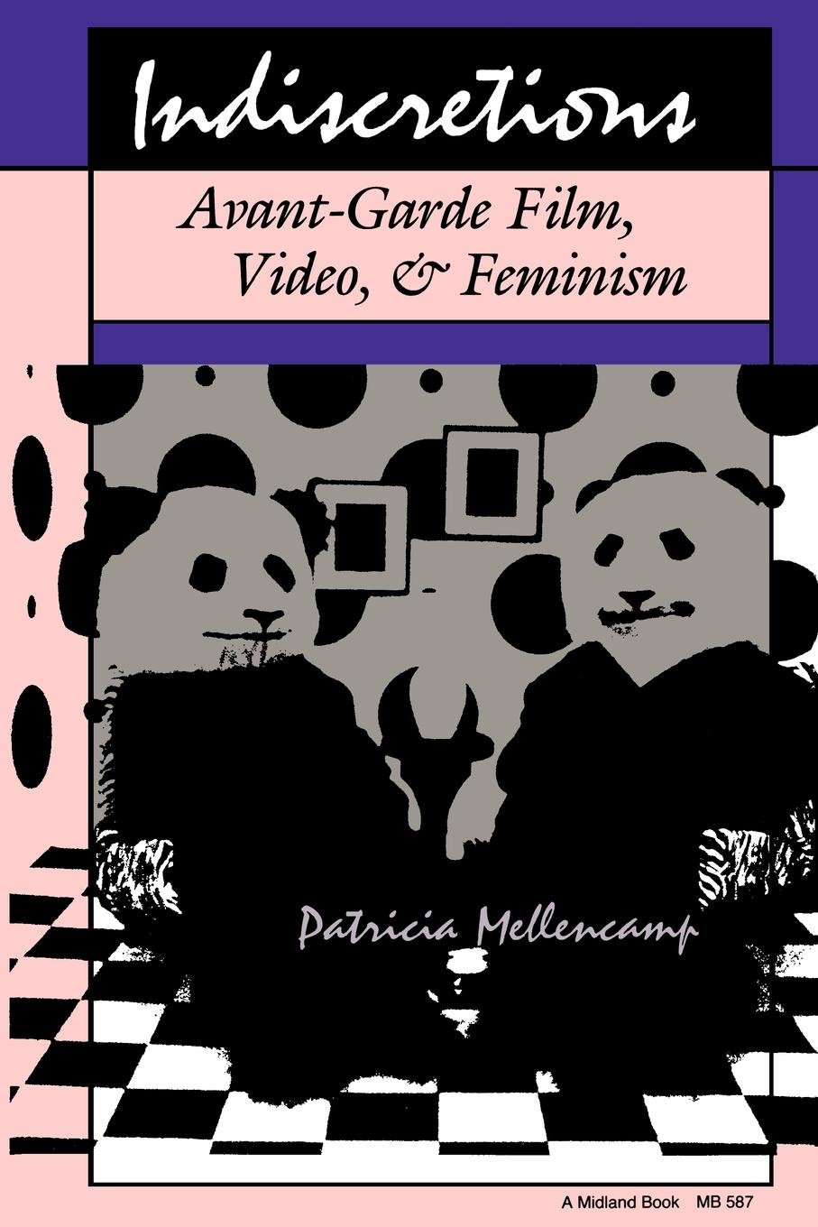 Patricia Mellencamp Indiscretions. Avant-Garde Film, Video, & Feminism gail ranstrom indiscretions