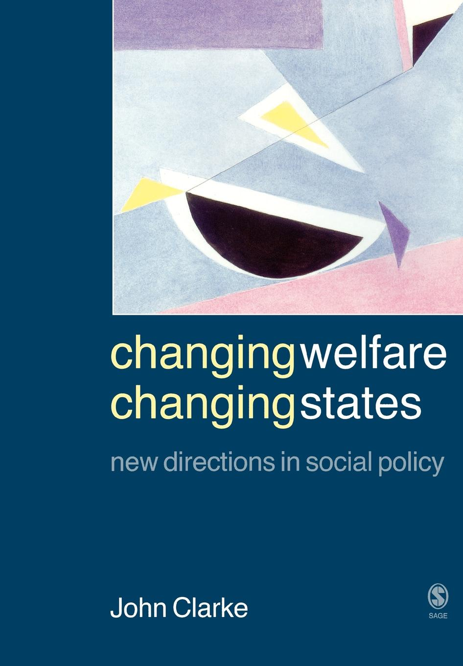 John Clarke Changing Welfare, Changing States. New Directions in Social Policy