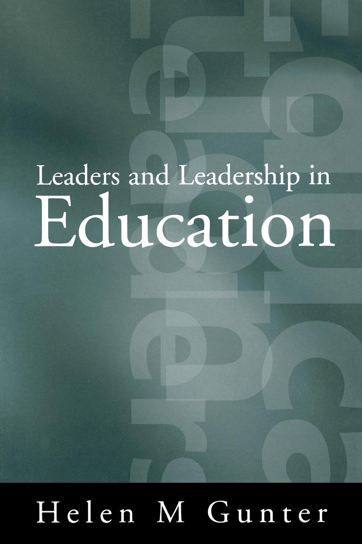 Helen M. Gunter Leaders and Leadership in Education edd fayette b nick leadership problems a study of leaders issues in k 12 education